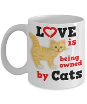 Love Is Being Owned By Cats.Happy Cat 11 oz White Ceramic Coffee or Tea Mug - $15.99