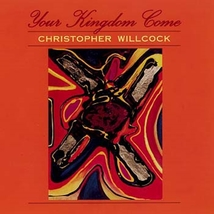 Your Kingdom Come [Choral Songbook]  by Christopher Willcock