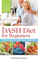 The DASH Diet for Beginners The Guide to Getting Started - Ebook Version... - $2.00