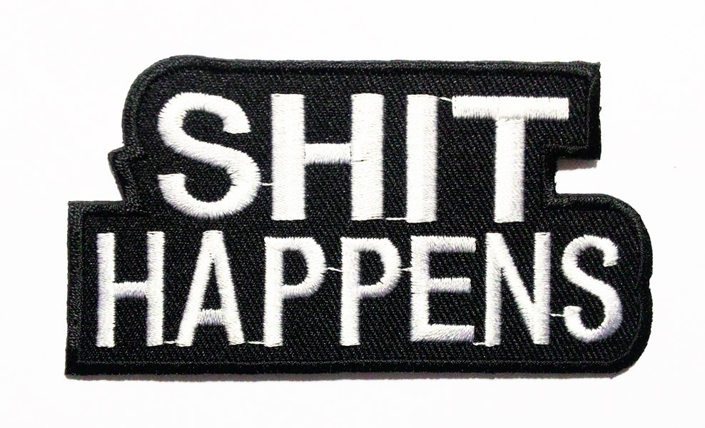"""Embroidered """"Shit happens"""" Sew On Or Iron On Patch."""