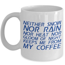 Mailman Gift Postal Carrier Mug Neither Snow Nor Rain Keeps Me From My Coffee 11 - $18.57+