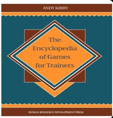 The Encyclopedia of Games for Trainers [Ring-bound] [Feb 01, 1992] Kirby, Andy
