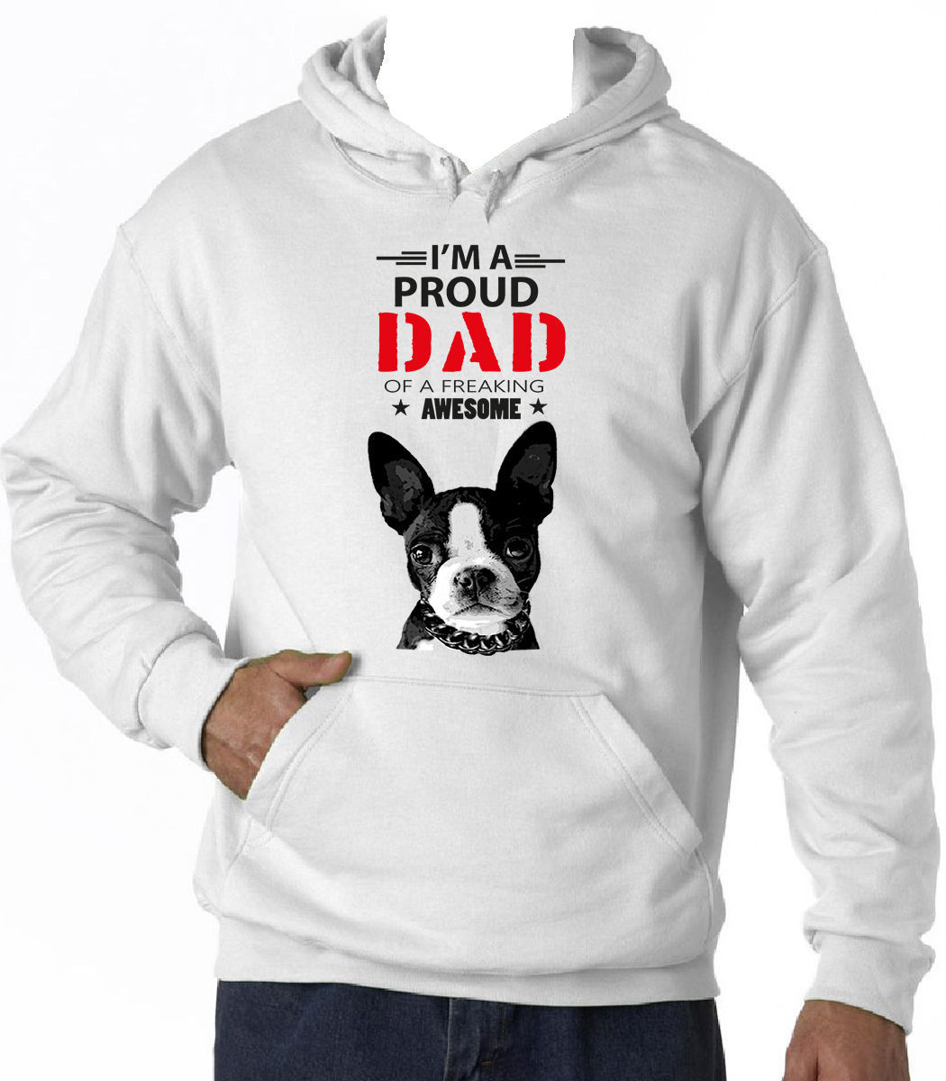 BOSTON TERRIER 1 - IM A PROUD DAD  - NEW COTTON WHITE HOODIE