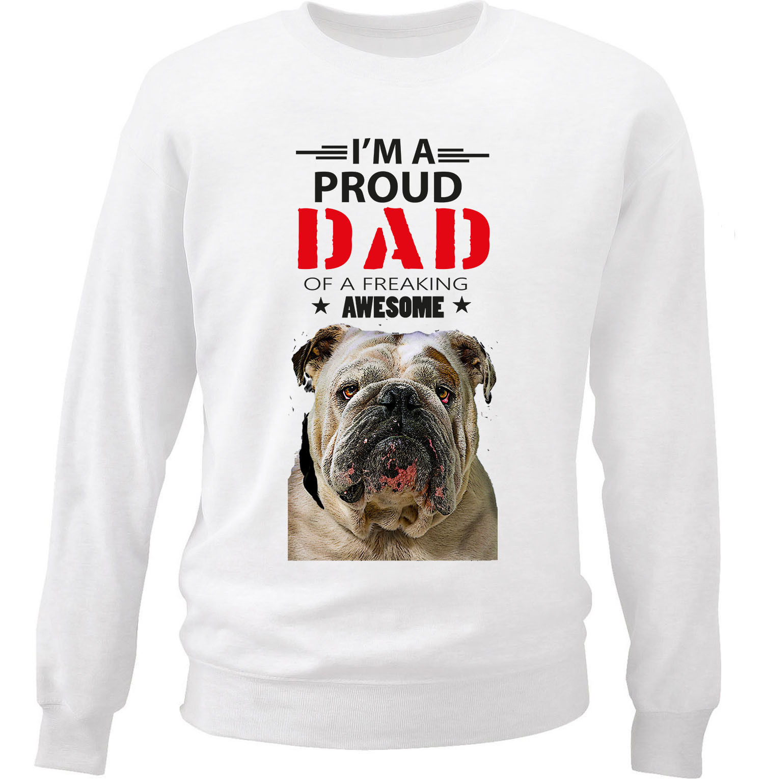 BRITISH BULLDOG 2 - IM A PROUD DAD - NEW WHITE COTTON SWEATSHIRT