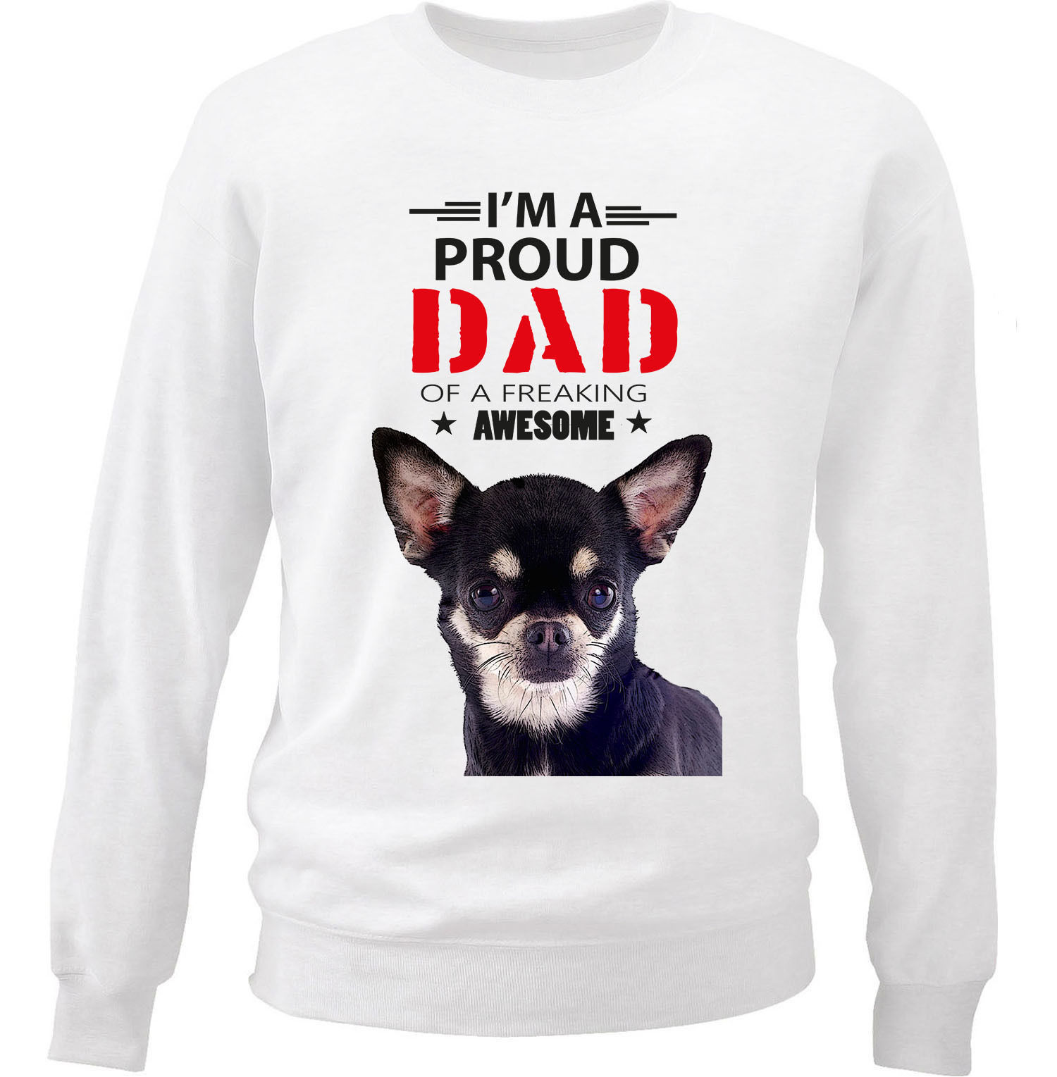 CHIHUAHUA BLACK PUPPY - IM A PROUD DAD - NEW WHITE COTTON SWEATSHIRT
