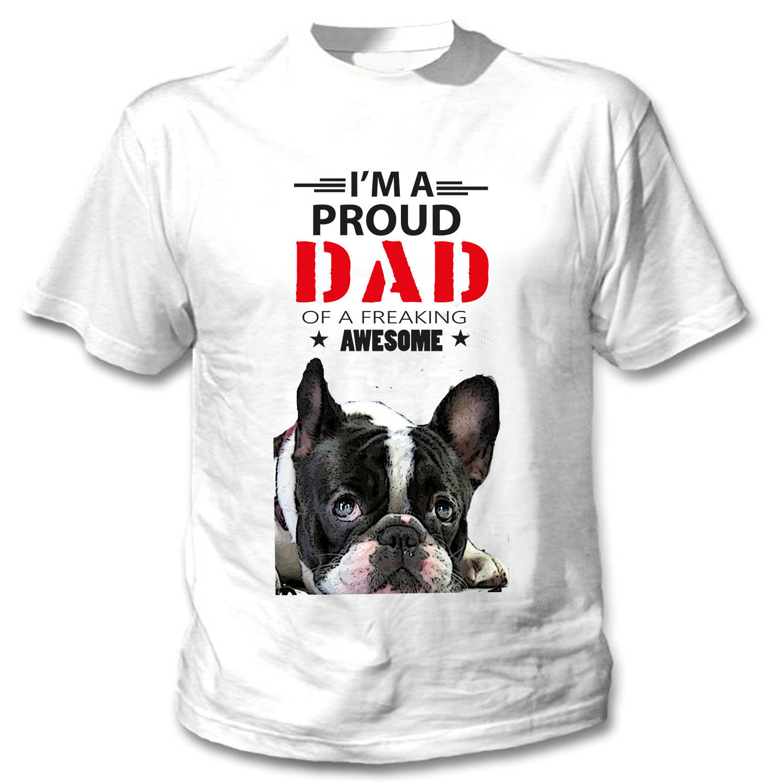 FRENCH BULLDOG 2 - IM A PROUD DAD - NEW COTTON WHITE TSHIRT