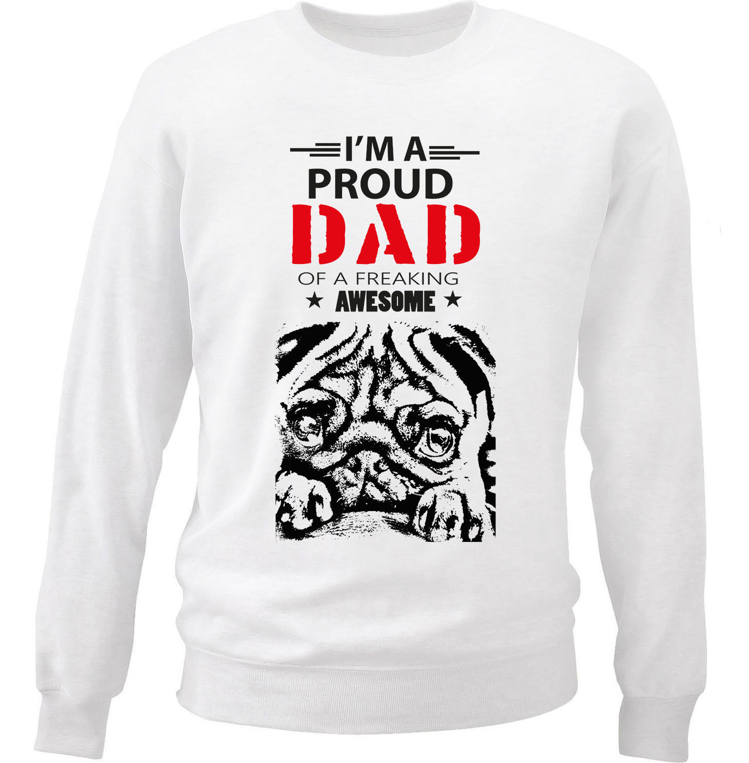 PUG 1 - IM A PROUD DAD - NEW WHITE COTTON SWEATSHIRT
