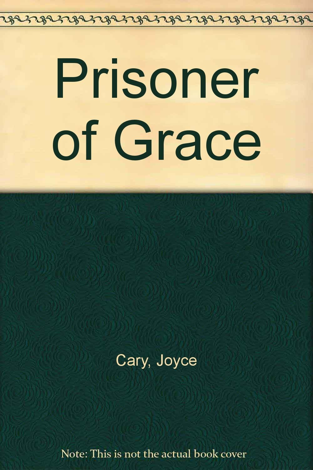Prisoner of Grace [Hardcover] [Jan 01, 1961] Cary, J