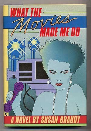 What Movies Made Me Do [Sep 12, 1985] Braudy, Susan