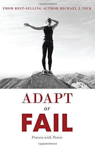 Adapt or Fail: Process with Power [Paperback] [Mar 22, 2016] Michael J. Nick
