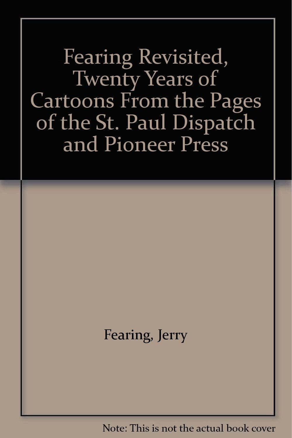 Fearing Revisited, Twenty Years of Cartoons From the Pages of the St. Paul Di...