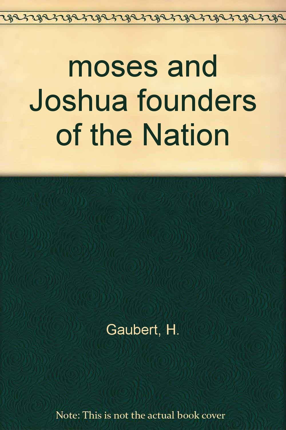 Moses and Joshua, founders of the nation (The Bible in history) [Jan 01, 1969...