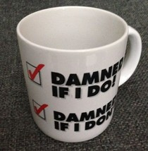 """DAMNED IF I Do, DAMNED IF I DON'T"" MUG - $19.70"