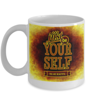 Be Your Self - Motivational Coffee Mug - FREE Shipping! - $19.95