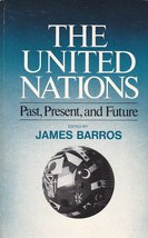 The United Nations: Past, Present, and Future. [Sep 01, 1973] James Barros - $30.30