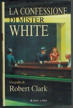 Robert Clark - La Confessione di Mister White Book Hobby & Work 2007 - $12.00