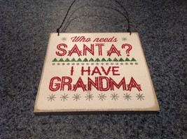 Who Needs Santa I Have Grandma Wall Plaque Sign Primitives by Kathy Vintage Look