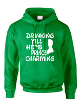 Adult Hoodie Drinking Till He's Prince Charming Party Drunk Top - $24.94+