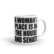 New Mug - A woman's place is in the house and senate political - $10.99+