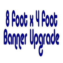 8 Foot x 4 Foot Banner Size Upgrade - $60.99