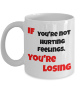 If You're Not Hurting Feelings. You're Losing White Ceramic Coffee or Te... - $14.84+