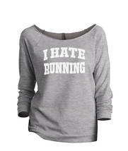 Thread Tank I Hate Running Women's Slouchy 3/4 Sleeves Raglan Sweatshirt Sport G - $24.99+