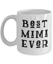 Best Mimi Ever Coffee Mug Grandmother Nana Gift Cup Mother's Day Ceramic White - $14.57+