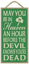 May you be in heaven an hour before the devil knows you're dead wood sig... - $12.86