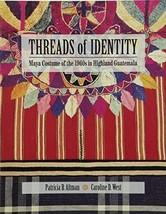 Threads of Identity: Maya Costume of the 1960s in Highland Guatemala Altman, Pat image 2