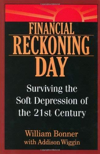 Financial Reckoning Day: Surviving the Soft Depression of the 21st Century Willi