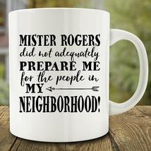 Mr Rogers Did Not Prepare Me For The People In My Neighborhood Coffee Mug - $14.99