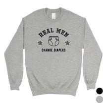 365 Printing Real Men Change Diapers Mens/Unisex Fleece Sweatshirt Hilar... - $20.99+