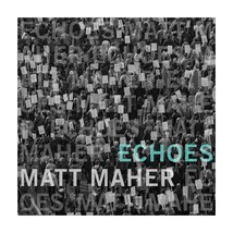 ECHOES by Matt Maher - CD