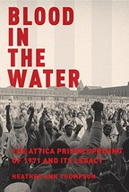 Blood in the Water: The Attica Prison Uprising of 1971 and Its Legacy - $28.41