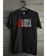 I Only Work On Half A Brain Men's T-Shirt - Custom (5104) - $19.12+