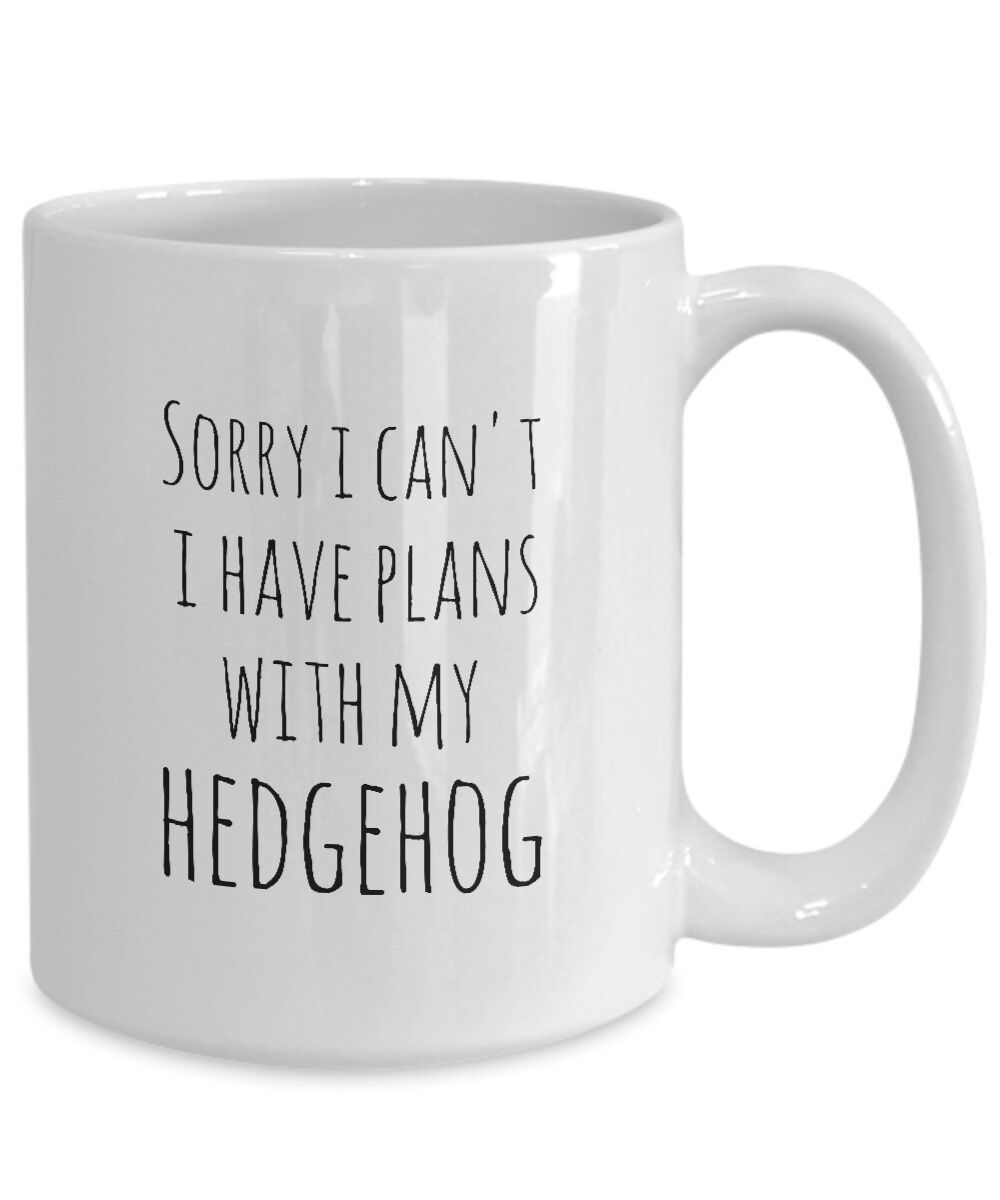 Hedgehog Mug Sorry I Can't I Have Plans With My Hedgehog Owner Hedgehog Life Cup image 5
