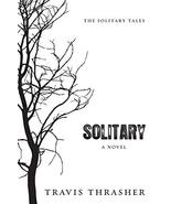 Solitary: A Novel (Solitary Tales Series) [Paperback] Thrasher, Travis - $3.63