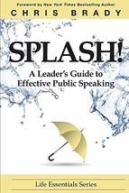 Splash: A Leader's Guide to Effective Public Speaking Brady, Chris image 2