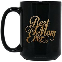 Best Mom Ever Coffee Mug | 15 oz. Black Ceramic Coffee Mug Cup | Mothers Day Gif - $13.99