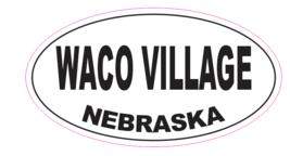 Waco Village Nebraska Oval Bumper Sticker D7101 Euro Oval - $1.39+