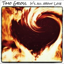 Timo Gross – It's All About Love CD - $9.99