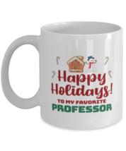 Christmas Mug For Professor - Happy Holidays 1 To My Favorite - 11 oz Ho... - $14.95