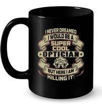 Never Dreamed Would Be Super Cool Optician Ceramic Mug - $13.99+