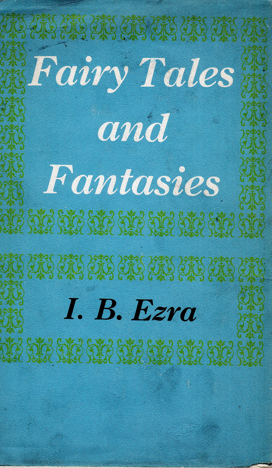 Fairy Tales and Fantasies by I. B. Ezra
