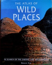 The Atlas of Wild Places: In Search of the Earth's Last Wildernesses Few, Roger