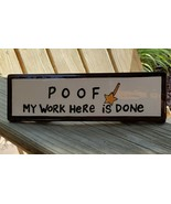 Home Office Desk Plaque Poof My Work Here Is Done Our Name is Mud Lorrie... - $18.79