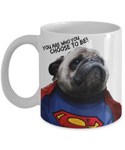 "Funny Pug Mugs ""Superman Pug Mug You Are Who You Choose To Be"" Super Pug... - $14.95"