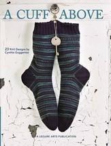 Leisure Arts A CUFF ABOVE Socks Knitting Pattern Book 4784 Cynthia Gugge... - $19.57