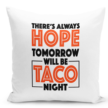 Throw Pillow There Always Hope Tomorrow Will Be Taco Night Tv Show Pillow 16x16 - $28.49