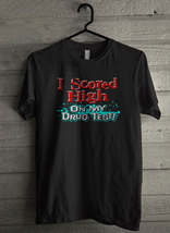I Scored High On My Drug Test - Custom Men's T-Shirt (4143) - $19.13+